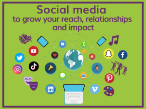 Social media to grow your reach, relationships and impact